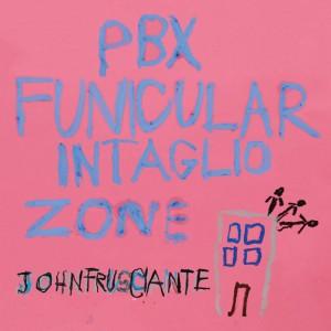 John Frusciante, PBX Funicular Intaglio Zone